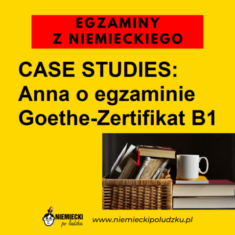 Case studies: Anna o egzaminie Goethe-Zertifikat B1